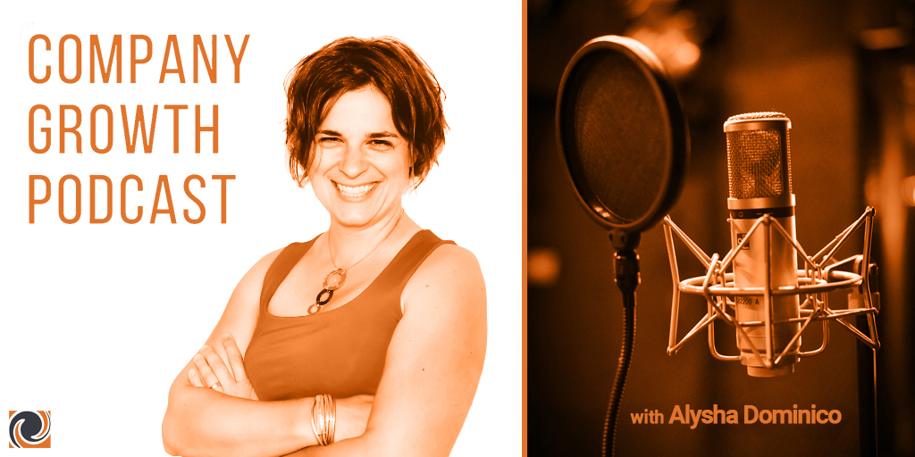 The Company Growth Podcast with Alysha Dominico