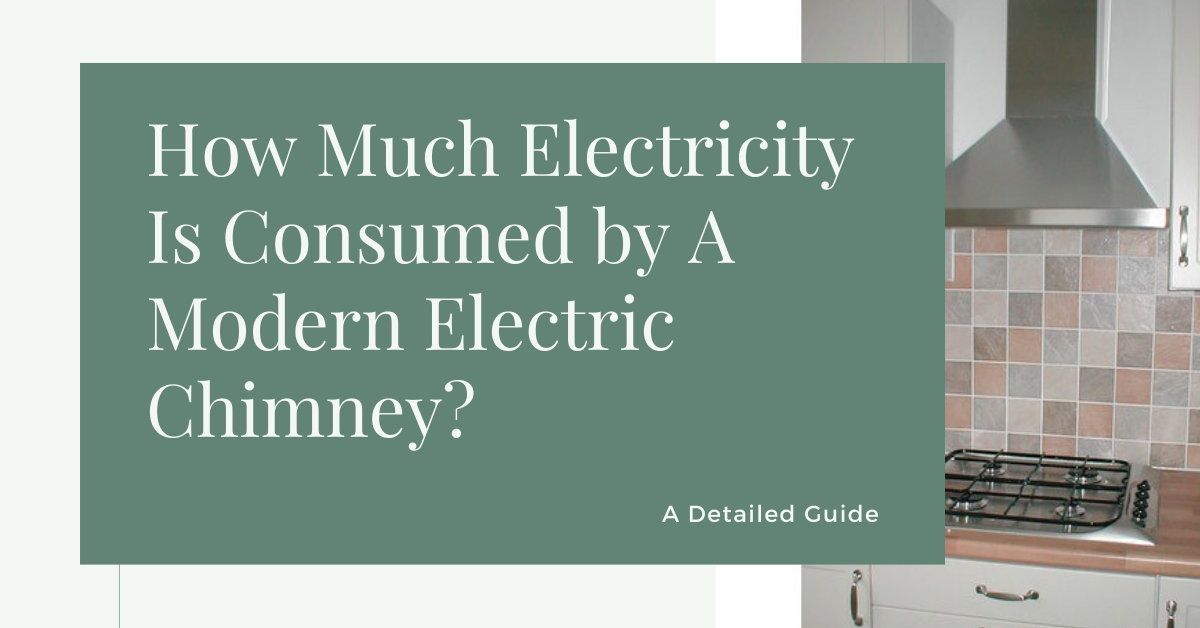How Much Electricity A Kitchen Chimney Uses