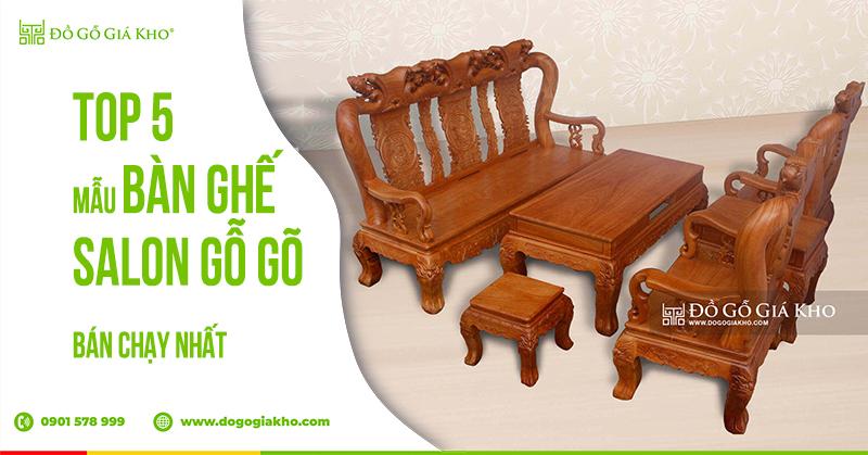Top 5 mẫu bàn ghế salon gỗ gõ bán chạy nhất