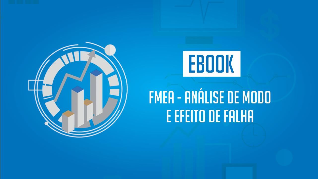 Ebook FMEA - Análise de Modo e Efeito de Falha