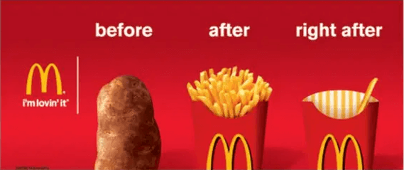 """An ad for McDonalds, showing a potato labeled """"before"""", a full fry container labeled """"after"""", and an empty fry container labeled """"right after""""."""