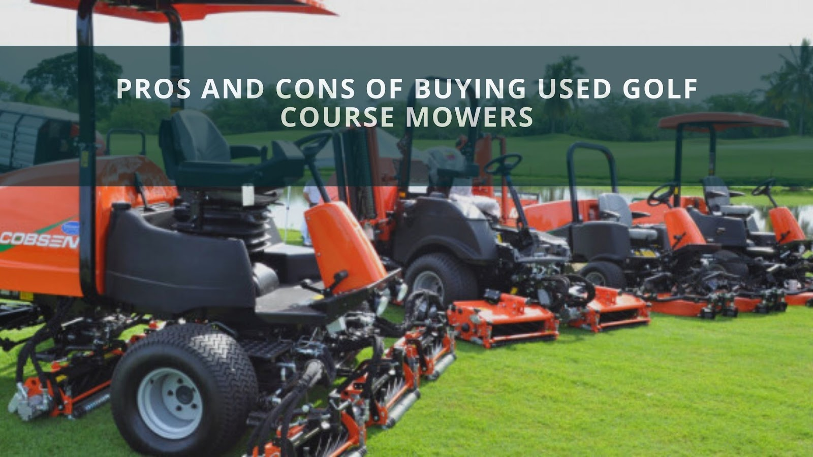Pros And Cons Of Buying Used Golf Course Mowers