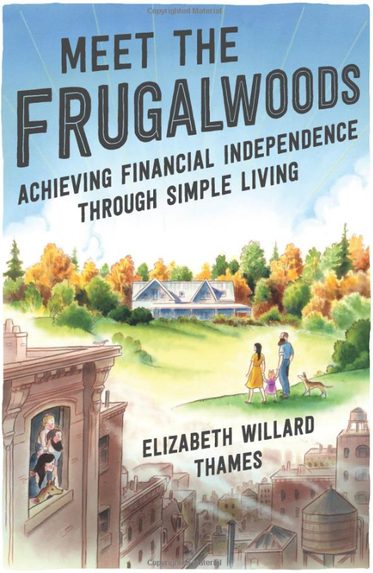 Meet the Frugalwoods: Achieving Financial Independence Through Simple Living by Elizabeth Willard Thames