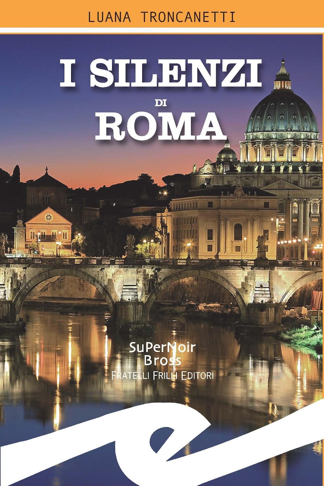 Risultati immagini per I silenzi di Roma – Luana Troncanetti