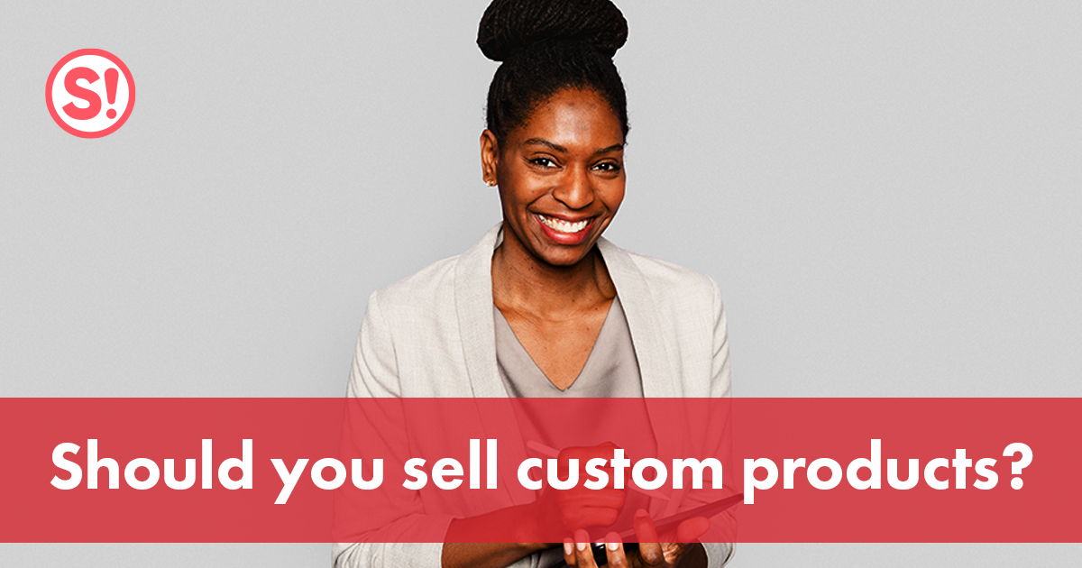 Should you sell custom products