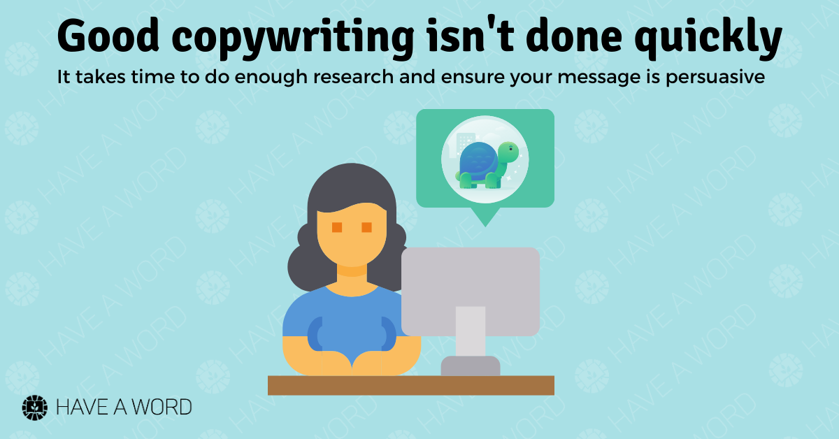 Copywriting, when done well, will take a while