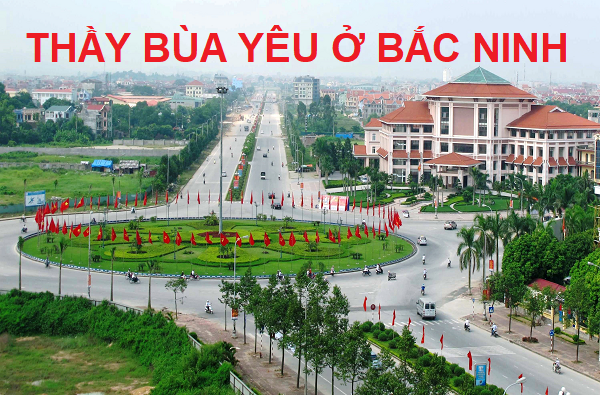 Thầy bùa yêu ở Bắc Ninh