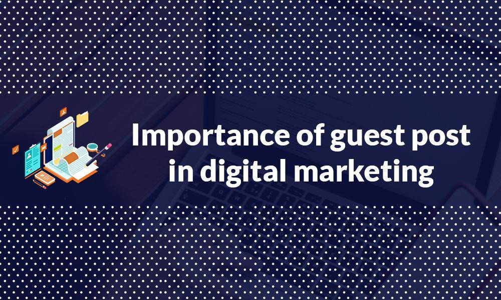 Importance of guest posts in digital marketing