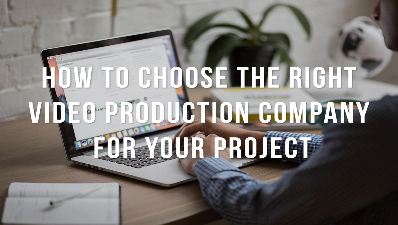 How to Choose the Right Video Production Company for your Project ...