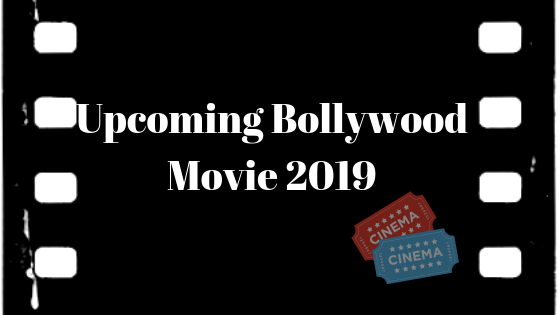 Top Upcoming Bollywood Movies in India 2019 [Updated September]