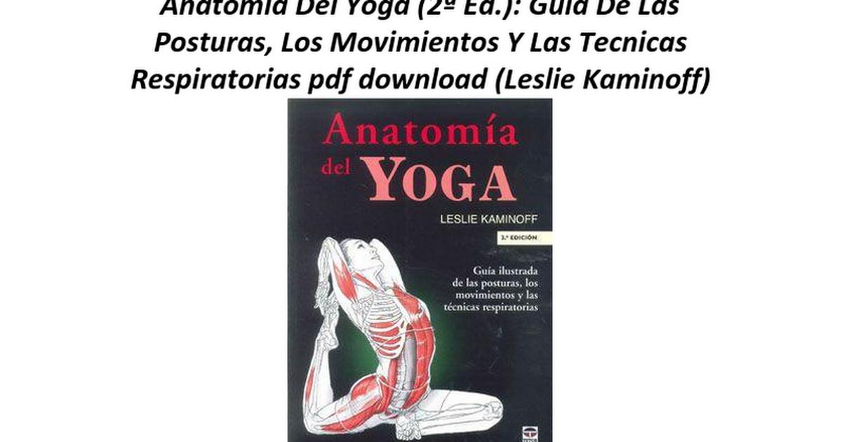Anatomia Del Yoga (2ª Ed.) Guia De Las Posturas Los Movimientos Y ...