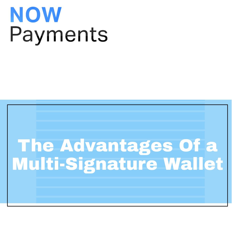 Multi-Signature Wallet advantages