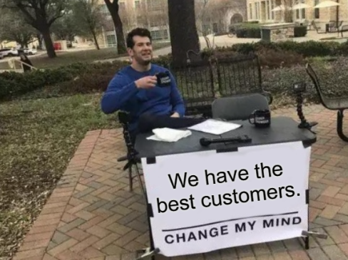 we have the best customers meme
