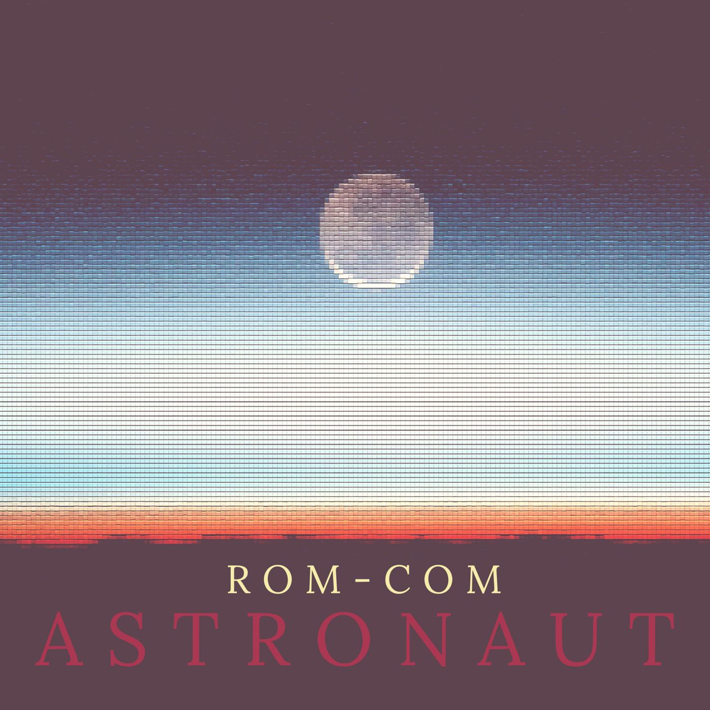 """Astronaut"" by Rom-Com"