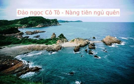 Đảo ngọc Cô Tô là địa danh du lịch biển đầy hấp dẫn.