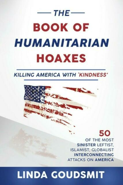 The Book of Humanitarian Hoaxes: Killing America With 'Kindness' by Linda Goudsm