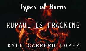 Types of Burns: RuPaul is Fracking by Kyle Carrero Lopez | Frontier Poetry  - Exploring the Edges of Contemporary Poetry