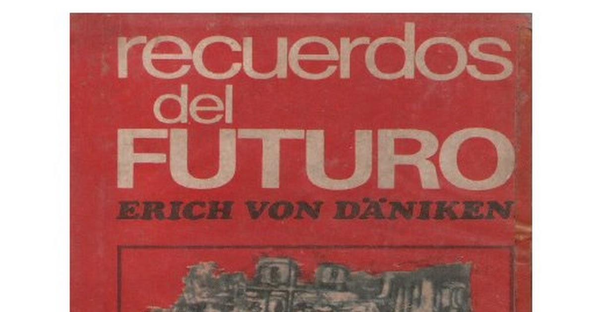 Recuerdos Del Futuro Erich Von Daniken Pdf Google Drive