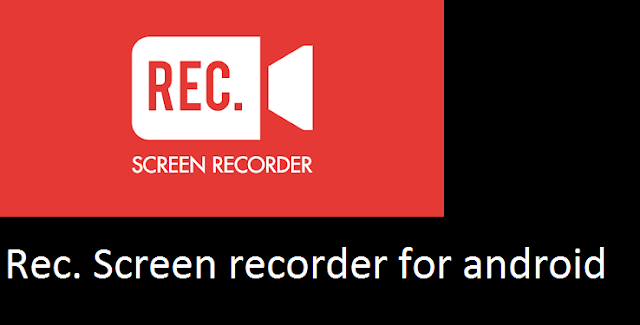 REC SCREEN RECORDER FOR ANDROID