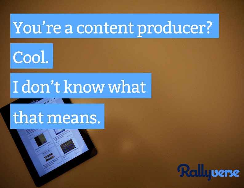 You're a content producer? Cool