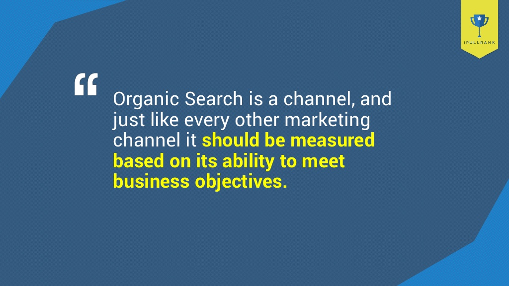 organic search should be measured based on its ability to meet business objectives