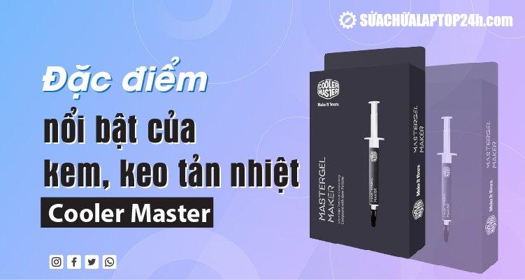 Đặc điểm nổi bật của keo tản nhiệt Cooler Master