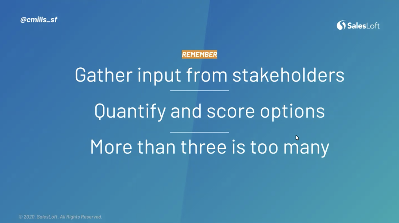 Gather input from stakeholders, quantify and score options, and remember - more than three is too many.