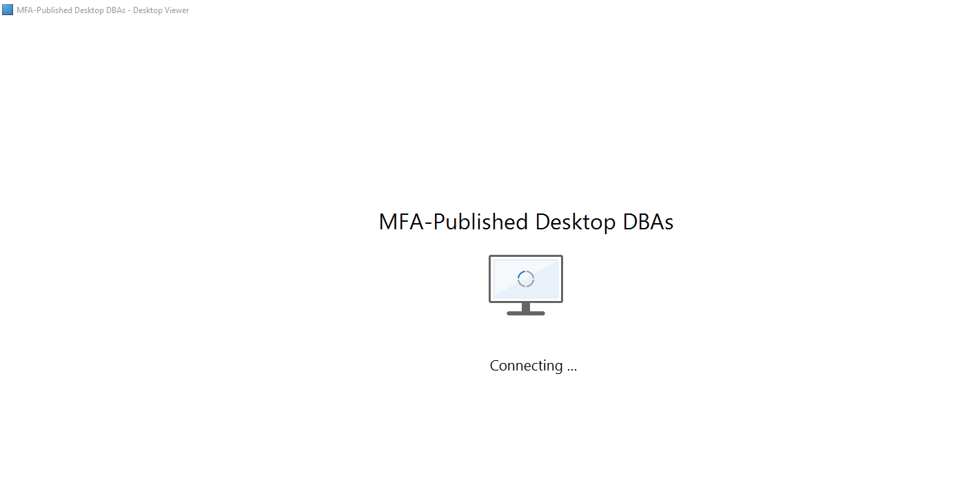 Machine generated alternative text: MFA-Published Desktop DBAs - Desktop Viewer  MFA-Published Desktop DBAs  Connecting