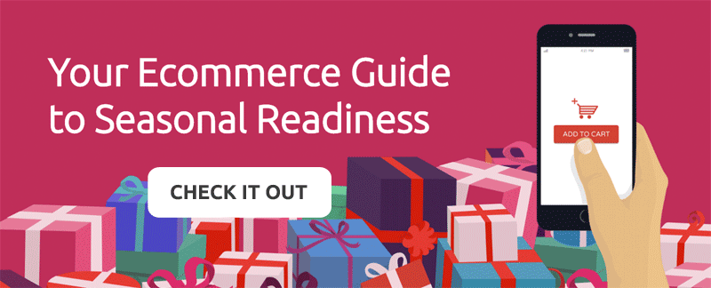 Click to check out our Ecommerce Guide to Seasonal Readiness