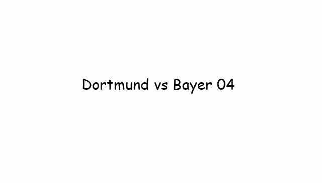 Dortmund vs Bayer 04