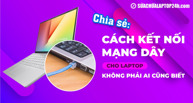 Kết nối mạng dây cho laptop