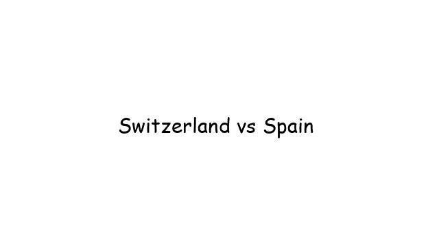 Switzerland vs Spain