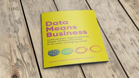 """""""Data Means Business,"""" a resource for data champions showcases the critical connection between data and business outcomes 