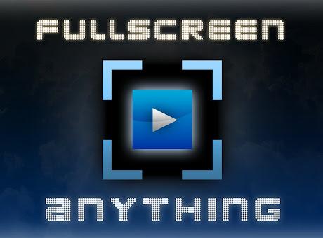 Resultado de imagem para Fullscreen Anything