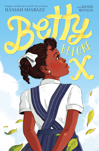 Book cover of Betty Before X by Ilyasah Shabazz. Girl stands with her hands behind her back looking up to the side