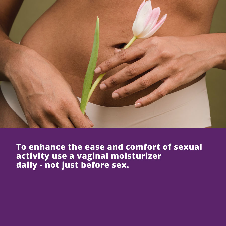Dating in Your 40s - To enhance the ease and comfort of sexual activity use a vaginal moisturizer daily - not just before sex.