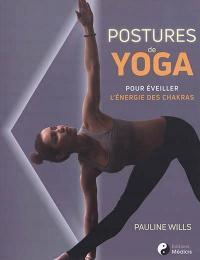 Postures de yoga : pour éveiller l'énergie des chakras - Pauline Wills