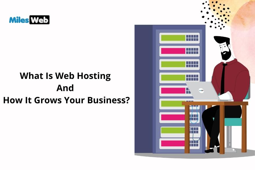 What Is Web Hosting And How It Grows Your Business?