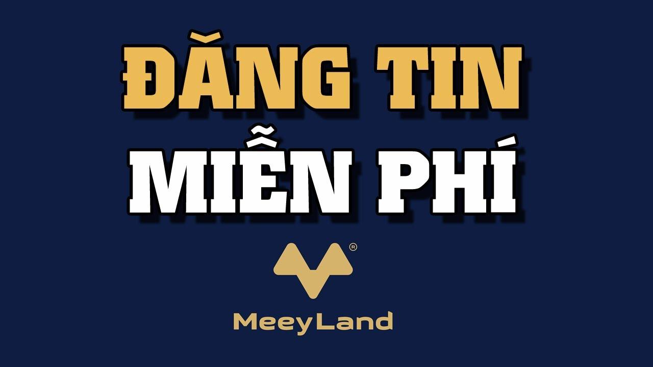 Khách hàng được đăng tin miễn phí khi đến với Meeyland