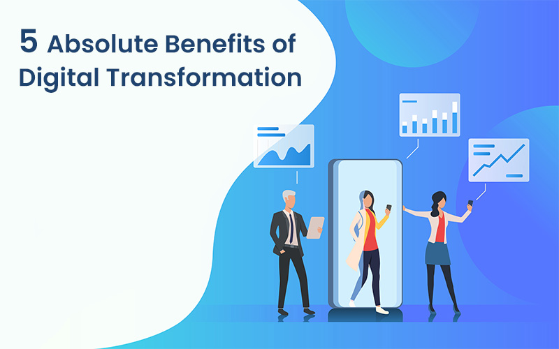What can digital transformation benefit businesses